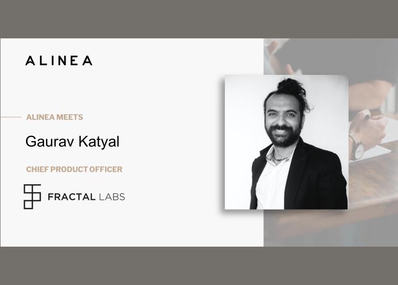 Alinea meets Gaurav Katyal, Chief Product Officer at Fractal Labs
